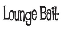 Lounge Bait